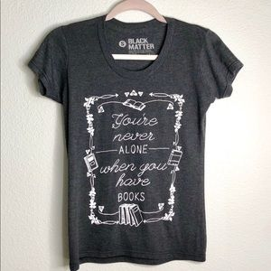 You're never alone when you have books Tee